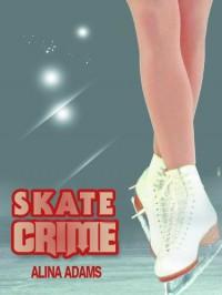 Skate Crime: Enhanced Multimedia Edition (Figure Skating Mystery Series) - Alina Adams