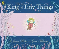 The King of Tiny Things - Jeanne Willis, Gwen Millward