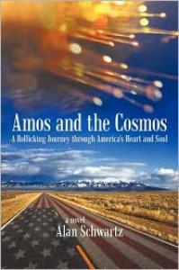 Amos and the Cosmos: A Rollicking Journey Through America's Heart and Soul - Alan  Schwartz