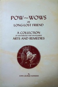Pow-Wows: Long Lost Friend, a Collection of Mysteries and Invaluable Arts and Remedies - John George Hohman