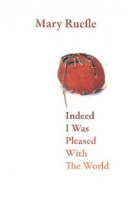 Indeed I Was Pleased with the World - Mary Ruefle