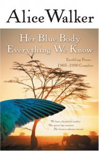 Her Blue Body Everything We Know: Earthling Poems 1965-1990 Complete - Alice Walker