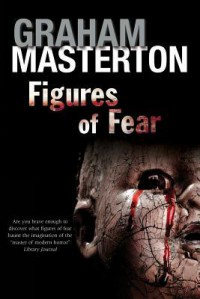 Figures of Fear: An Anthology - Graham Masterton