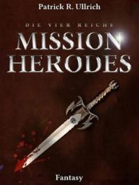 Mission Herodes - Die vier Reiche - Patrick R. Ulrich