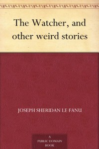 The Watcher, and other weird stories - Joseph Sheridan Le Fanu, Brinsley Le Fanu