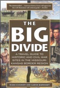 Big Divide: A Travel Guide to Historic and Civil War Sites in the Missouri-Kansas Border Region - Diane Eickhoff,  Aaron Barnhart