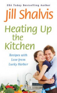 Heating Up the Kitchen: Recipes with Love from Lucky Harbor - Jill Shalvis