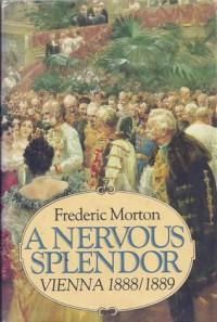 A Nervous Splendor: Vienna 1888/1889 - Frederic Morton