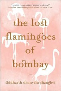 The Lost Flamingoes of Bombay - Siddharth Dhanvant Shanghvi