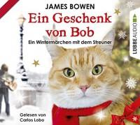 Ein Geschenk von Bob: Ein Wintermärchen mit dem Streuner. - Michael Marianetti, James   Bowen, Carlos Afonso Lobo