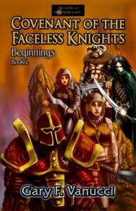 Covenant of the Faceless Knights (Beginnings Saga, #2) - Gary F. Vanucci