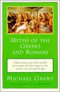 Myths of the Greeks and Romans - Michael Grant