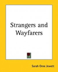 Strangers and Wayfarers - Sarah Orne Jewett