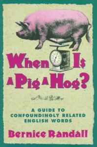When is a Pig a Hog?: A Guide to Confoundingly Related English Words - Bernice Randall