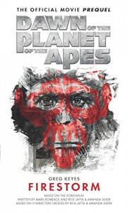 Dawn of the Planet of the Apes: Firestorm - Greg Keyes