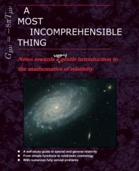 A Most Incomprehensible Thing: Notes Towards a Very Gentle Introduction to the Mathematics of Relativity - Peter Collier