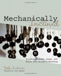Mechanically Inclined: Building Grammar, Usage, and Style into Writer's Workshop - Jeff Anderson