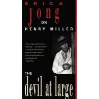The Devil at Large: Erica Jong on Henry Miller - Erica Jong