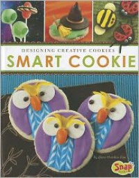 Smart Cookie: Designing Creative Cookies (Snap) - Dana Meachen Rau