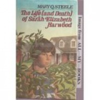 The Life (and Death) of Sarah Elizabeth Harwood - Mary Q. Steele