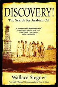 Discovery! The Search for Arabian Oil - Wallace Stegner, Thomas W. Lippman
