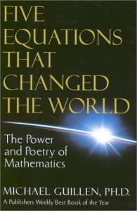 Five Equations That Changed the World: The Power and Poetry of Mathematics - Michael Guillen