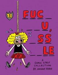 Blecky Yuckerella, Vol. 4: FUC* **U, *SS**LE - Johnny Ryan