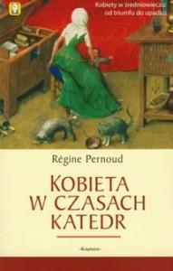 Kobieta w czasach katedr - Régine Pernoud