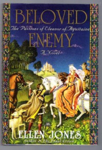 Beloved Enemy: The Passions of Eleanor of Aquitaine - Ellen Jones