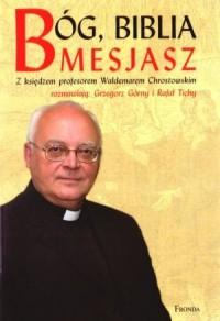 Bóg, Biblia, Mesjasz - Grzegorz Górny, Rafał Tichy, Waldemar Chrostowski