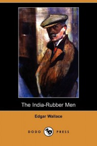 The India-Rubber Men (Dodo Press) - Edgar Wallace