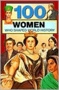 100 Women Who Shaped World History (100 Series) - Gail Meyer Rolka