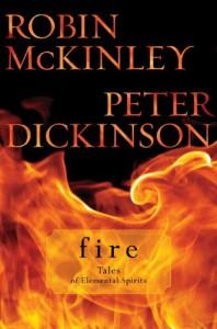 Fire: Tales of Elemental Spirits - Robin McKinley, Peter Dickinson