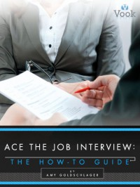 Ace the Job interview: The How-To Guide - Amy Goldschlager