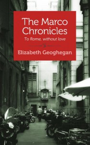 The Marco Chronicles: To Rome, without love - Elizabeth Geoghegan