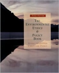 The Environmental Ethics and Policy Book: Philosophy, Ecology, Economics - Donald Vandeveer, Christine Pierce