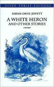 A White Heron and Other Stories - Sarah Orne Jewett