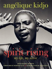 Spirit Rising: My Life, My Music - Angelique Kidjo