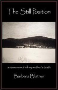 The Still Position: A Verse Memoir of My Mother's Death - Barbara Blatner