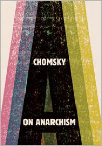 Chomsky on Anarchism - Noam Chomsky