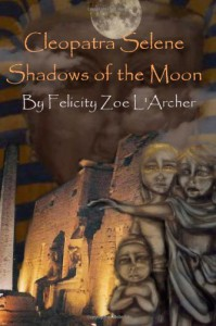 Cleopatra Selene, Shadows of the Moon - Felicity Zoe L'archer