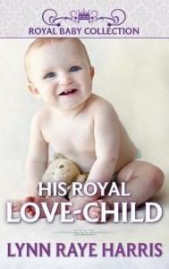 His Royal Love-Child - Lynn Raye Harris