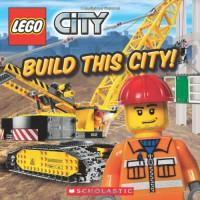 LEGO City: Build This City! - Scholastic Inc.