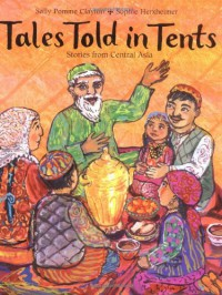 Tales Told in Tents: Stories from Central Asia - Sally Pomme Clayton