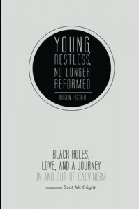 Young, Restless, No Longer Reformed: Black Holes, Love, and a Journey in and Out of Calvinism - Austin Fischer, Scot McKnight