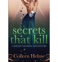 [ SECRETS THAT KILL: A SHELBY NICHOLS ADVENTURE ] By Helme, Colleen ( Author) 2013 [ Paperback ] - Colleen Helme