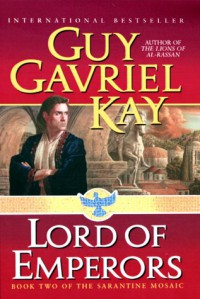Lord of Emperors: Book Two of the Sarantine Mosaic - Guy Gavriel Kay