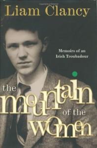 The Mountain of the Women: Memoirs of an Irish Troubadour - Liam Clancy
