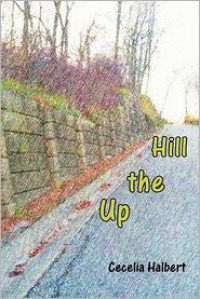 Up the Hill - Cecelia Halbert