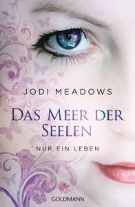 Das Meer der Seelen - Nur ein Leben - Jodi Meadows